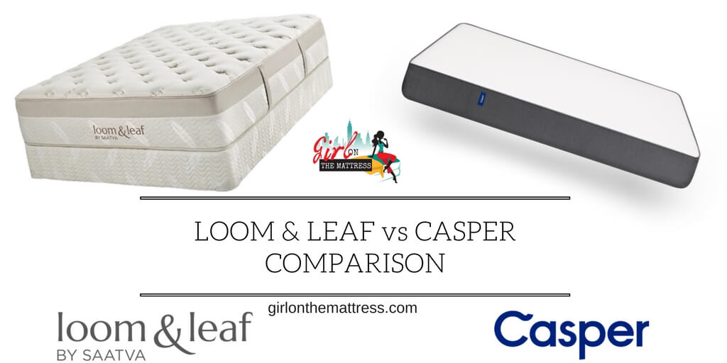 Loom and Leaf vs Casper, Casper vs Loom and Leaf, Casper mattress, Loom and Leaf mattress, Casper vs loom and leaf comparison