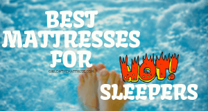 Best Mattresses for Hot Sleepers, Coolest Sleeping Mattresses, How to sleep cool, What mattress is the best for hot flashes, coolest mattress, best mattress, best mattress for hot sleepers, best mattress for cool sleeping